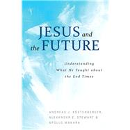 Jesus and the Future by Kostenberger, Andreas J.; Stewart, Alexander E.; Makara, Apollo, 9781941337813