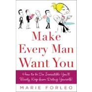 Make Every Man Want You or Make Yours Want You More) by Forleo, Marie, 9780071597814