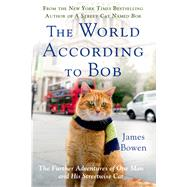 The World According to Bob The Further Adventures of One Man and His Streetwise Cat by Bowen, James, 9781250067814