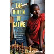 The Queen of Katwe A Story of Life, Chess, and One Extraordinary Girl's Dream of Becoming a Grandmaster by Crothers, Tim, 9781451657814