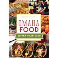 Omaha Food: Bigger Than Beef by Grace, Rachel P., 9781467117814