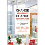 Change Your Space, Change Your Culture: How Engaging Workspaces Lead to Transformation and Growth by Miller, Rex, 9781118937815