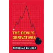 The Devil's Derivatives: The Untold Story of the Slick Traders and Hapless Regulators Who Almost Blew Up Wall Street . . . and Are Ready to Do It Again by Dunbar, Nicholas, 9781422177815