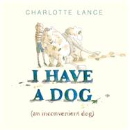 I Have a Dog by Lance, Charlotte, 9781743317815