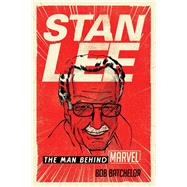 Stan Lee The Man behind Marvel by Batchelor, Bob, 9781442277816