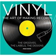 Vinyl The Art of Making Records by Evans, Mike, 9781454917816