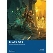Black Ops Tactical Espionage Wargaming by Bowers, Guy; Egerkrans, Johan; Burmak, Dmitry, 9781472807816