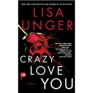 Crazy Love You by Unger, Lisa, 9781476797816