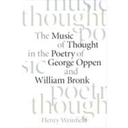 The Music of Thought in the Poetry of George Oppen and William Bronk by WEINFIELD HENRY, 9781587297816