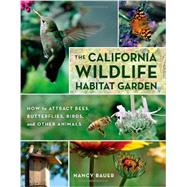 The California Wildlife Habitat Garden by Bauer, Nancy, 9780520267817