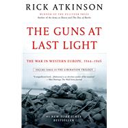 The Guns at Last Light The War in Western Europe, 1944-1945 by Atkinson, Rick, 9781250037817