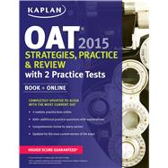 Kaplan OAT 2015 Strategies, Practice, and Review with 2 Practice Tests Book + Online by Kaplan, 9781618657817