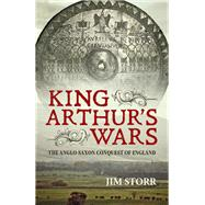 King Arthur's Wars by Storr, Jim, 9781910777817