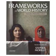 Frameworks of World History Networks, Hierarchies, Culture, Volume Two: Since 1350 by Morillo, Stephen, 9780199987818