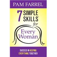 7 Simple Skills for Every Woman: Success in Keeping Everything Together by Farrel, Pam, 9780736937818