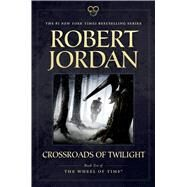 Crossroads of Twilight Book Ten of 'The Wheel of Time' by Jordan, Robert, 9780765337818