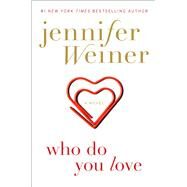 Who Do You Love A Novel by Weiner, Jennifer, 9781451617818