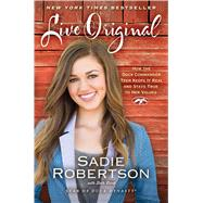 Live Original: How the Duck Commander Teen Keeps It Real and Stays True to Her Values by Robertson, Sadie; Clark, Beth, 9781476777818