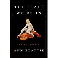 The State We're In Maine Stories by Beattie, Ann, 9781501107818