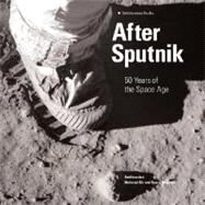 After Sputnik : 50 Years of the Space Age by Collins, Martin, 9780060897819