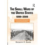 The Small Wars of the United States, 1899û2009: An Annotated Bibliography by Beede,Benjamin R., 9781138867819
