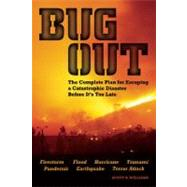 Bug Out : The Complete Plan for Escaping a Catastrophic Disaster Before It's Too Late by Williams, Scott B., 9781569757819