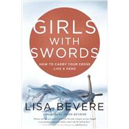 Girls with Swords by BEVERE, LISABEVERE, JOHN, 9780307457820