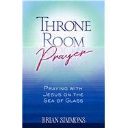 Throne Room Prayer by Simmons, Brian; Simmons, Candice, 9781424557820