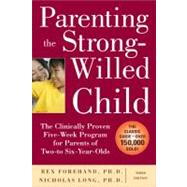 Parenting the Strong-Willed Child: The Clinically Proven Five-Week Program for Parents of Two- to Six-Year-Olds, Third Edition by Forehand, Rex; Long, Nicholas, 9780071667821