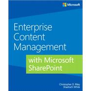 Enterprise Content Management With Microsoft SharePoint by Riley, Christopher; White, Shadrach, 9780735677821