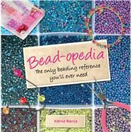 Bead-opedia The Only Beading Reference You'll Ever Need by Berrie, Kerrie, 9781250067821