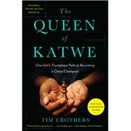 Queen of Katwe : A Story of Life, Chess, and One Extraordinary Girl's Dream of Becoming a Grandmaster by Crothers, Tim, 9781451657821