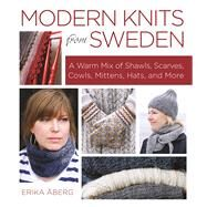 Modern Knits from Sweden A Warm Mix of Shawls, Scarves, Cowls, Mittens, Hats and More by Aberg, Erika, 9781570767821