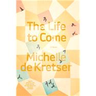 The Life to Come by De Kretser, Michelle, 9781936787821
