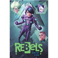 Rebels by Liss, David, 9781481417822