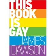 This Book Is Gay by Dawson, James; Gerrell, Spike; Levithan, David, 9781492617822