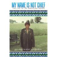 My Name Is Not Chief by Blue, Ben; Koppelman, Kent, 9781504967822