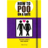 How to Poo on a Date: The Lovers' Guide to Toilet Etiquette by Mats; Enzo, 9781853757822