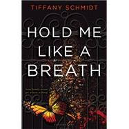 Hold Me Like a Breath Once Upon a Crime Family by Schmidt, Tiffany, 9780802737823