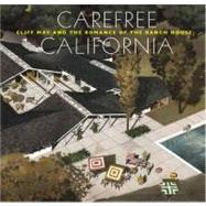 Carefree California: Cliff May and the Romance of the Ranch House by Gibbs, Jocelyn; Olsberg, Nicholas; Abrahamson, Eric John (CON); Friedman, Alice T. (CON); Gonzales, Elyse (CON), 9780847837823