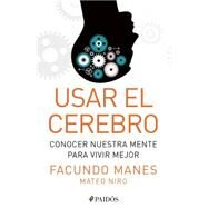 Usar el cerebro / Using the brain by Manes, Facundo; Niro, Mateo, 9786079377823