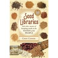 Seed Libraries: And Other Means of Keeping Seeds in the Hands of the People by Conner, Cindy, 9780865717824