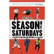 Season of Saturdays A History of College Football in 14 Games by Weinreb, Michael, 9781451627824