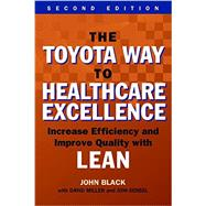 The Toyota Way to Healthcare Exellence: Increase Efficiency and Improve Quality with Lean by Black, John, 9781567937824