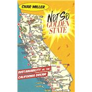 Not So Golden State Sustainability vs. the California Dream by Miller, Char, 9781595347824
