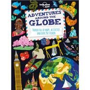 Adventures Around the Globe: Packed Full of Maps, Activities and over 250 Stickers by Lonely Planet Kids, 9781743607824