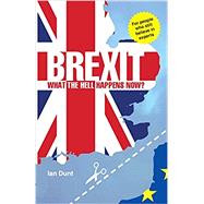 Brexit: What the Hell Happens Now?: Everything You Need to Know about Britain's Divorce from Europe by Dunt Ian, 9780995497825