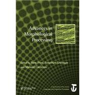 Advances in Morphological Processing: A Special Issue of Language and Cognitive Processes by Frost,Ram, 9781138877825