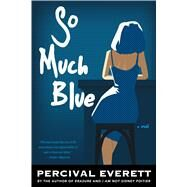 So Much Blue by Everett, Percival, 9781555977825