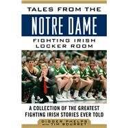 Tales from the Notre Dame Fighting Irish Locker Room: A Collection of the Greatest Fighting Irish Stories Ever Told by Phelps, Digger; Bourret, Tim, 9781613217825